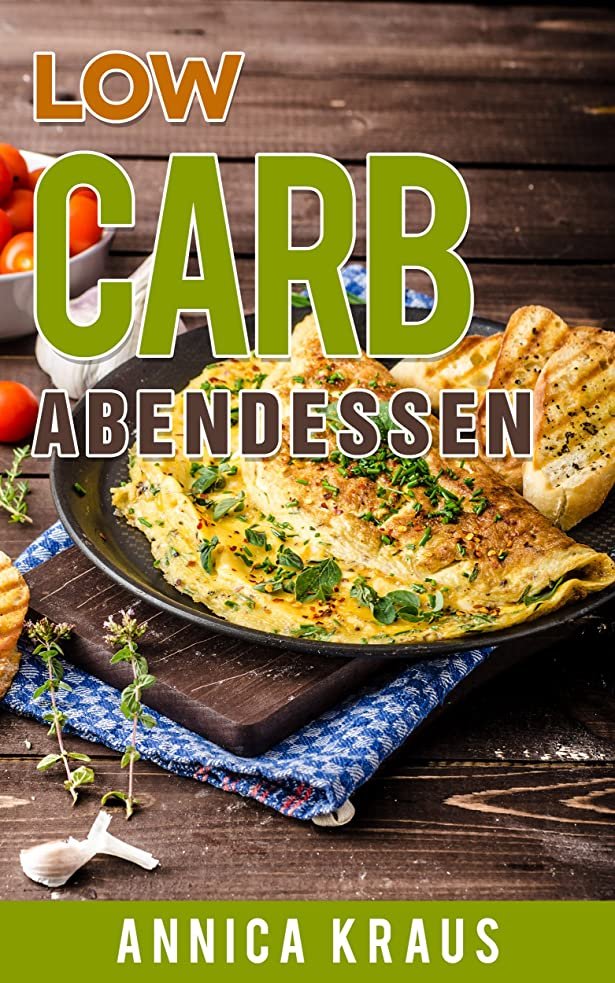 Low Carb Abendessen: 50 Rezepte zum Abnehmen mit der Low Carb Di?t (German Edition)