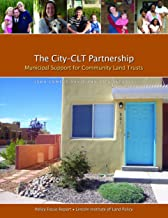 The City–CLT Partnership: Municipal Support for Community Land Trusts (Policy Focus Reports)
