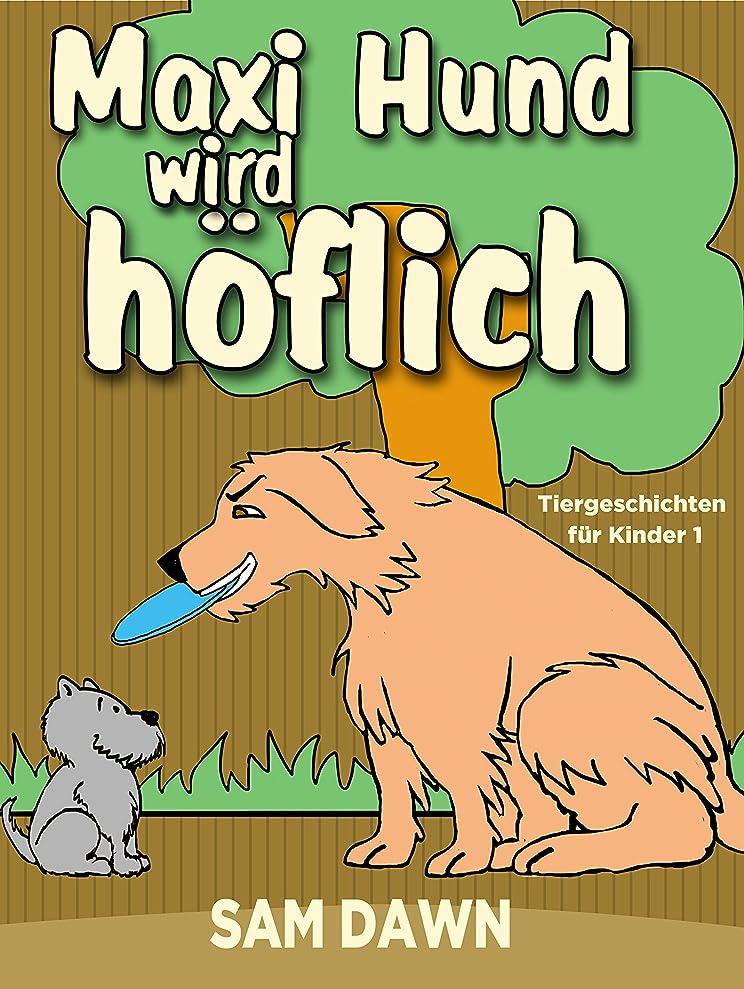 血統ディプロマ不健康Kinderbücher: Max Hund wird h?flich: Kinderbücher ab 2 - 8 jahre (Gutenachtgeschichten, Gute-Nacht-Geschichten, Deutsch Kinder Buch, M?rchen, Vorlesegeschichten ... für Kinder 1) (German Edition)