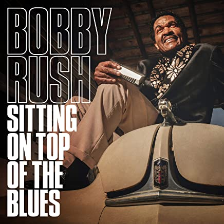 Bobby Rush - Sitting On Top Of The Blues (2019) LEAK ALBUM