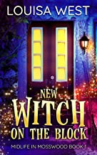 New Witch on the Block: A Paranormal Women's Fiction Romance Novel (Midlife in Mosswood Book 1)