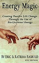 Energy Magic: Creating Positive Life Change Through the Use of Bio-Universal Energy (The Bio-Universal Energy Series Book 1)