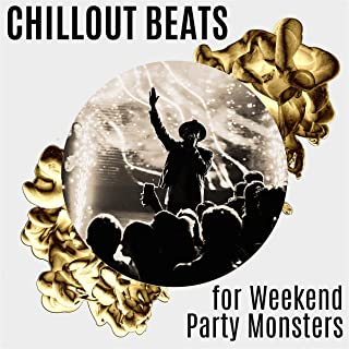 Chillout Beats for Weekend Party Monsters: 2019 Chill Out Electro EDM Vibes for Dance Party, Happy Deep House Style Sounds for Club, House or Pool Party, Only Best Summer Rhythms