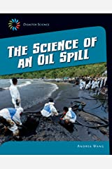 The Science of an Oil Spill (21st Century Skills Library: Disaster Science) Kindle Edition