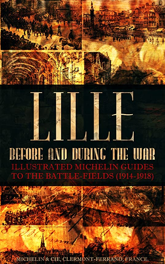 ヘリコプターキモいスパイLille Before and During the War: Illustrated Michelin Guides To The Battle-Fields (1914-1918) (English Edition)