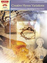 Creative Hymn Variations: New Settings for Classic Themes, Early Advanced to Advanced Piano (Alfred's Sacred Performer Collections)