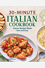 30-Minute Italian Cookbook: Classic Recipes Made Fast and Easy Kindle Edition