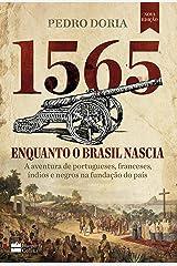 1565: Enquanto o Brasil nascia: A aventura de portugueses, franceses, índios e negros na fundação do país eBook Kindle