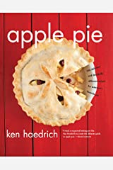 Apple Pie: 100 Delicious and Decidedly Different Recipes for America's Favorite Pie Paperback