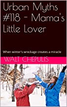 Urban Myths #118 - Mama's Little Lover: When winter's wreckage creates a miracle