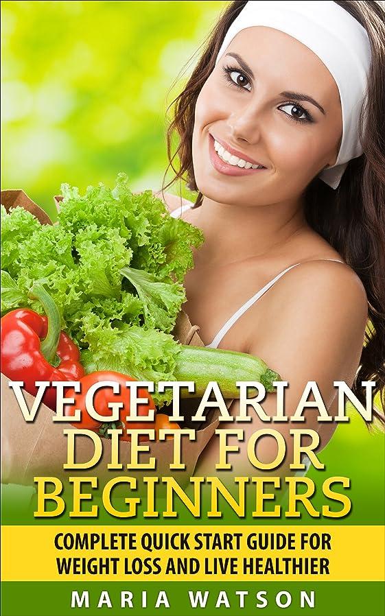 保護見出し現象Vegetarian Diet for Beginners: The complete quick start guide for weight loss and live healthier (Vegetarian Diet Guide) (English Edition)