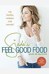 Giada's Feel Good Food: My Healthy Recipes and Secrets: A Cookbook Kindle Edition