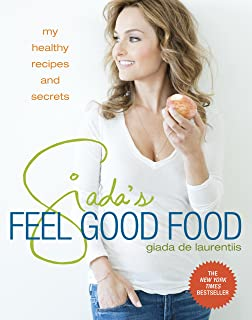 Giada's Feel Good Food: My Healthy Recipes and Secrets: A Cookbook