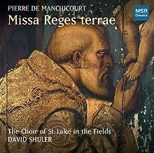 Pierre de Manchicourt: Missa Reges terrae World Premiere Recording ; Regis terrae, Caro mea, Ne reminiscaris, Vidi speciosum, Regina caeli