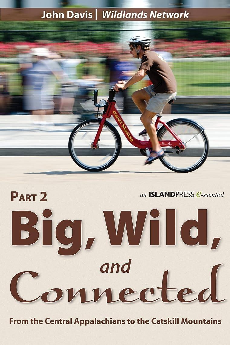 文明事業内容おもてなしBig, Wild, and Connected: Part 2: From the Central Appalachians to the Catskill Mountains (Island Press E-ssentials) (English Edition)