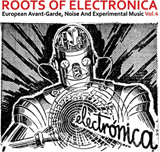 Roots of Electronica Vol. 4, European Avant-Garde, Noise and Experimental Music