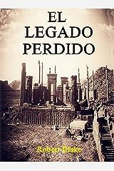 El Legado Perdido (Novela histórica) Acción, Aventuras, Ficción histórica, Misterio, Suspense, Ciencia ficción, Fantasía. Versión Kindle