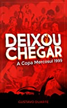 Deixou Chegar: A Copa Mercosul 1999 (Portuguese Edition)