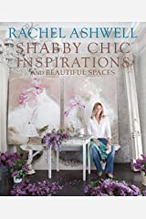 Rachel Ashwell Shabby Chic Inspirations & Beautiful Spaces Hardcover