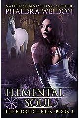Elemental Soul: An Urban Fantasy Series (The Eldritch Files Book 5) Kindle Edition