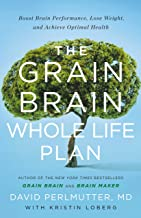 Best The Grain Brain Whole Life Plan: Boost Brain Performance, Lose Weight, and Achieve Optimal Health Review