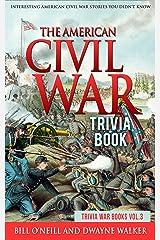 The American Civil War Trivia Book: Interesting American Civil War Stories You Didn't Know (Trivia War Books Book 3) Kindle Edition