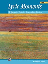 Lyric Moments, Bk 1: 8 Expressive Solos for Intermediate Pianists
