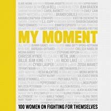 My Moment: 106 Women on Fighting for Themselves