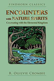 Encounters with Nature Spirits: Co-creating with the Elemental Kingdom (Findhorn Classics)