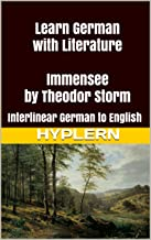 Learn German with Literature: Immensee by Theodor Storm: Interlinear German to English (Learn German with Stories and Text...