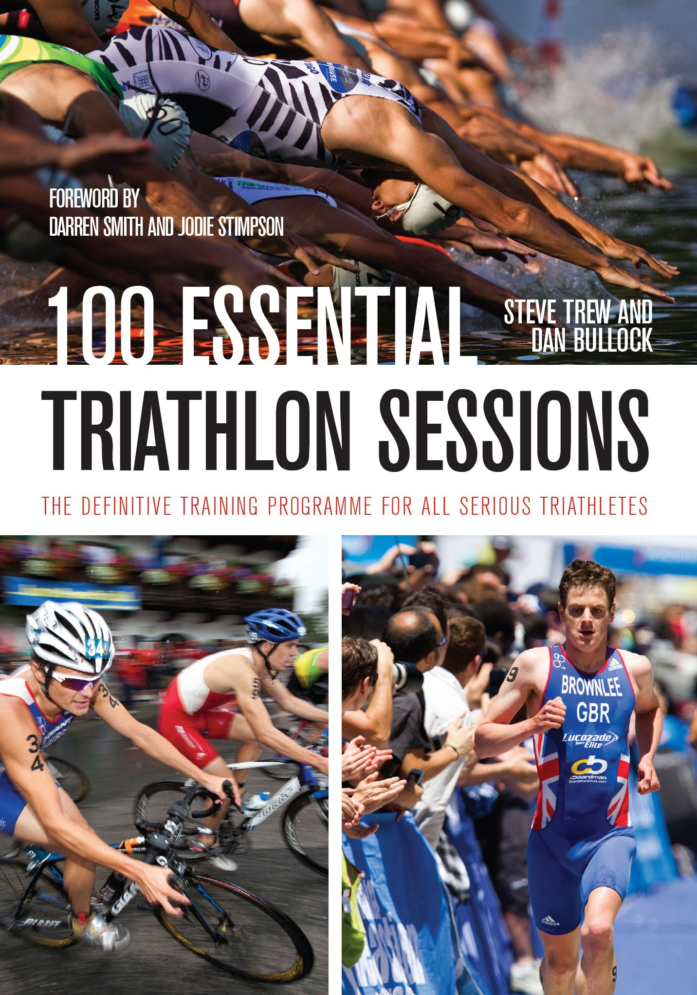 100 Essential Triathlon Sessions: The Definitive Training Programme for all Serious Triathletes (English Edition)