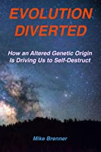 Evolution Diverted: How an Altered Genetic Origin Is Driving Us to Self-Destruct