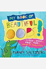 My Book of Beautiful Oops!: A Scribble It, Smear It, Fold It, Tear It Journal for Young Artists Hardcover