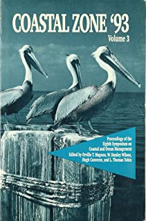 Coastal Zone '93: Proceedings of the Eighth Symposium on Coastal and Ocean Management, July 19-23, 1993 New Orleans, Louis...