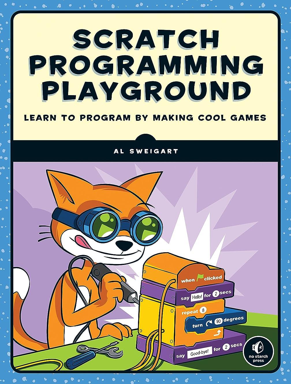 雇用者コンサートすみませんScratch Programming Playground: Learn to Program by Making Cool Games (English Edition)