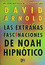 Las extrañas fascinaciones de Noah hipnótico/ The Strange Fascinations of Noah Hypnotik