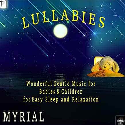 Lullabies: Wonderful Gentle Music for Babies & Children for Easy Sleep and Relaxation