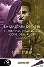 La máscara de Thebe, El precio que pagan los conejos al rugir, y otros relatos: IX Concurso de relato histórico Hislibris