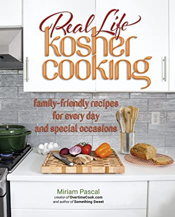 Real Life Kosher Cooking:family-friendly recipes for every day and special occasions.