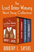 The Lord Peter Wimsey Short Story Collection: Lord Peter Views the Body, Hangman's Holiday, In the Teeth of the Evidence, and Striding Folly (The Lord Peter Wimsey Mysteries)