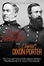 David Farragut and David Dixon Porter: The Lives and Careers of the Adoptive Brothers Who Became the U.S. Navy's First Admirals (English Edition)