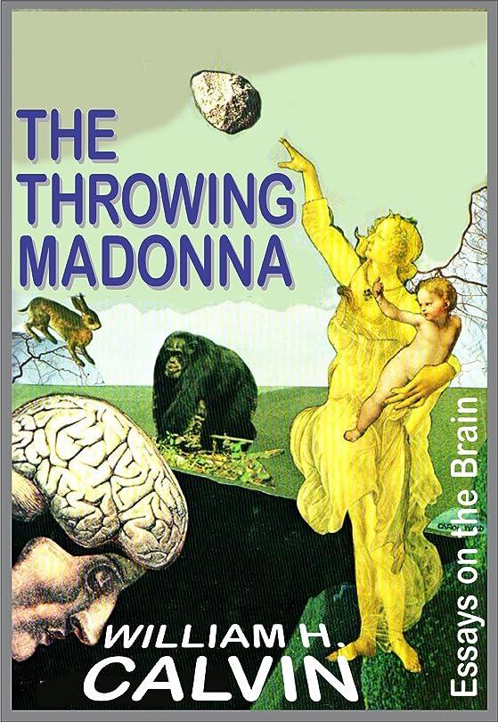 ランタン請願者必要ないThe Throwing Madonna: Essays on the Brain (William H. Calvin Book 2) (English Edition)