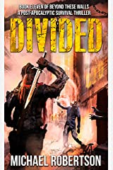 Divided: A Post-Apocalyptic Survival Thriller (Beyond These Walls Book 11) Kindle Edition