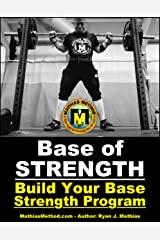 Base Of STRENGTH: Build Your Base Strength Training Program (Workout Plan for Powerlifting, Bodybuilding, Strongman, Weight Lifting, and Fitness) (The STRENGTH WARRIOR Workout Routine Book 4) Kindle Edition
