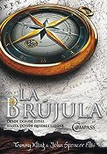 La brújula: Desde donde estás hasta donde quieres llegar (Spanish Edition)