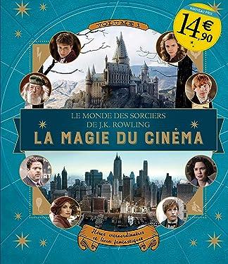 Le monde des sorciers de J.K. Rowling : La magie du cinéma: Héros extraordinaires et lieux fantastiques [ .K. Rowling's Wizarding World: Movie Magic : ... - Les Animaux fantastiques) (French Edition)