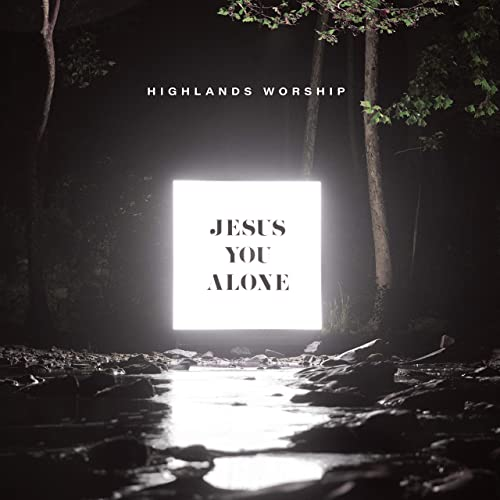 Highlands Worship - Jesus You Alone 2019