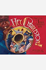 Hey, Charleston!: The True Story of the Jenkins Orphanage Band Kindle Edition