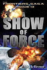 """Ep.#13 - """"A Show of Force"""" (The Frontiers Saga) Kindle Edition"""