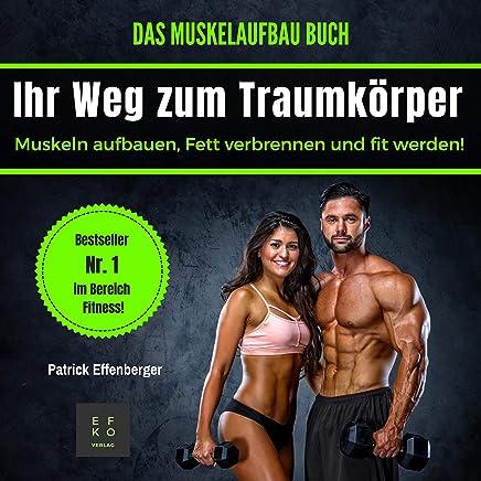 Das Muskelaufbau Buch: Muskeln aufbauen, fett verbrennen und fit werden! [The Muscle Building Book: Build Muscle, Burn Fat and Get Fit!]